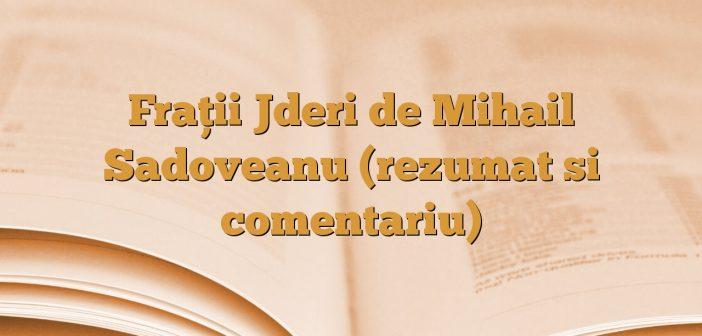 Fraţii Jderi de Mihail Sadoveanu (rezumat si comentariu)