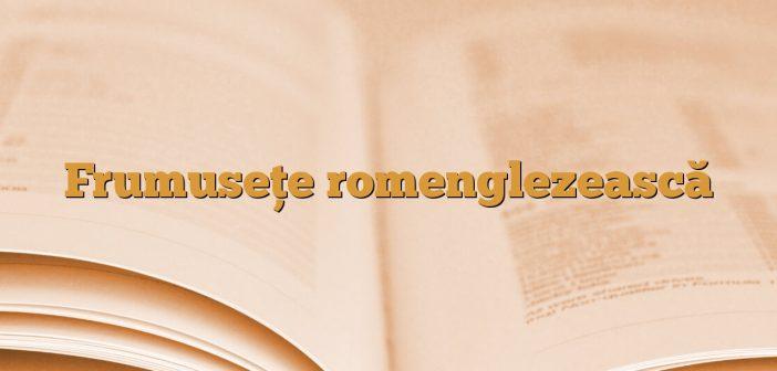 Frumusețe romenglezească