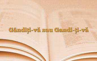 Gândiţi-vă sau Gandi-ţi-vă