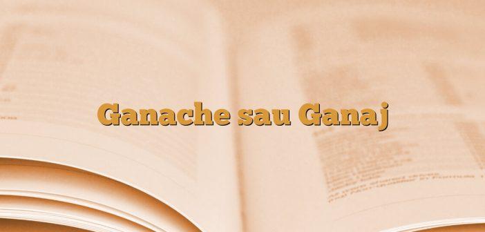 Ganache sau Ganaj