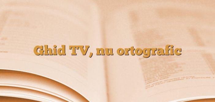 Ghid TV, nu ortografic
