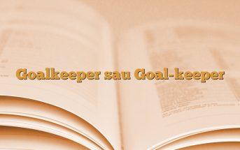 Goalkeeper sau Goal-keeper