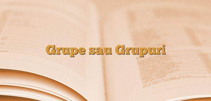 Grupe sau Grupuri