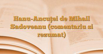 Hanu-Ancuţei de Mihail Sadoveanu (comentariu si rezumat)