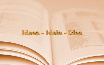 Ideea – Ideia – Idea