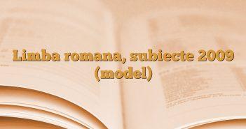 Limba romana, subiecte 2009 (model)