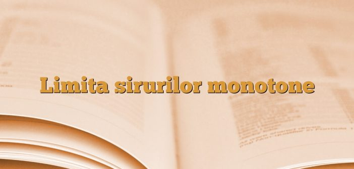 Limita sirurilor monotone