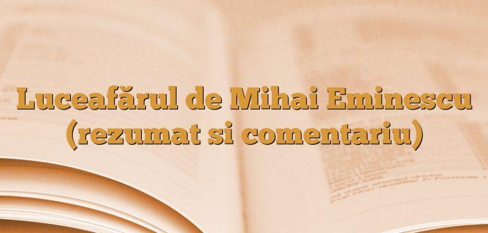 Luceafărul de Mihai Eminescu (rezumat si comentariu)