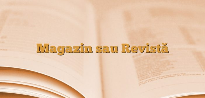 Magazin sau Revistă
