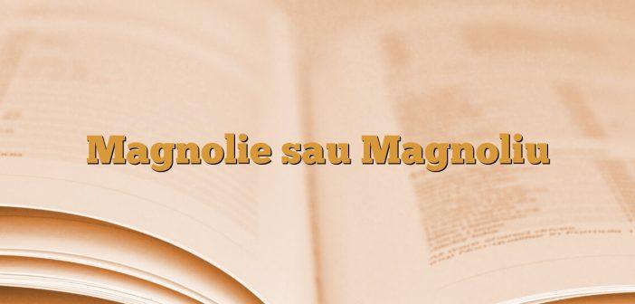 Magnolie sau Magnoliu