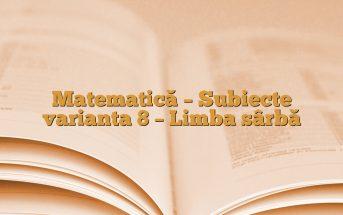 Matematică – Subiecte varianta 8 – Limba sârbă