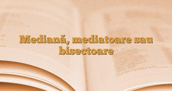 Mediană, mediatoare sau bisectoare