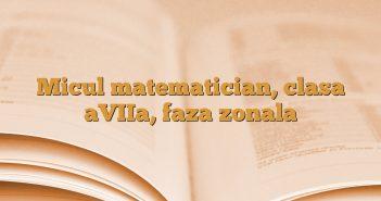 Micul matematician, clasa aVIIa, faza zonala
