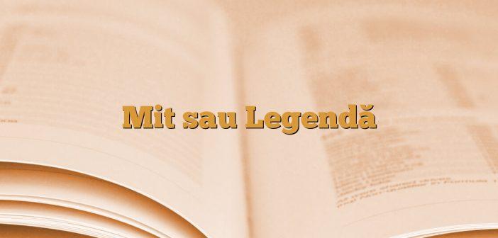 Mit sau Legendă