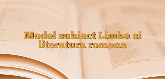 Model subiect Limba si literatura romana