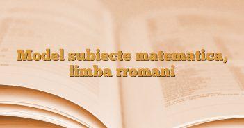 Model subiecte matematica, limba rromani