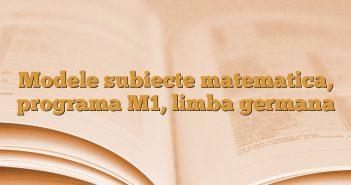 Modele subiecte matematica, programa M1, limba germana