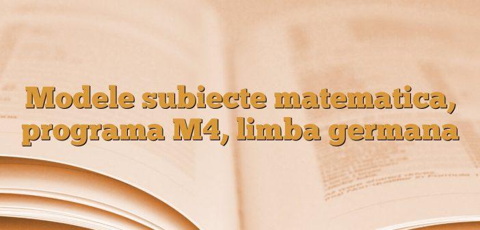 Modele subiecte matematica, programa M4, limba germana