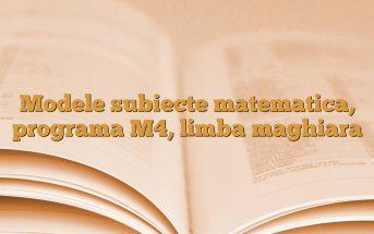 Modele subiecte matematica, programa M4, limba maghiara
