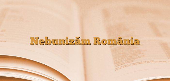Nebunizăm România