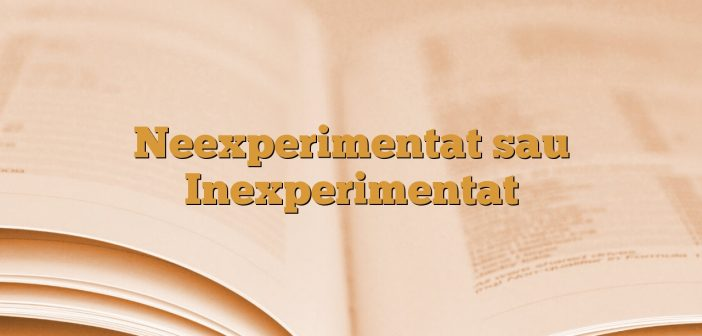 Neexperimentat sau Inexperimentat