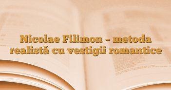 Nicolae Filimon – metoda realistă cu vestigii romantice