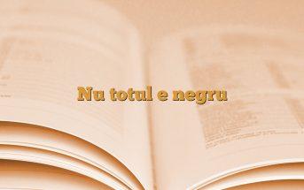 Nu totul e negru
