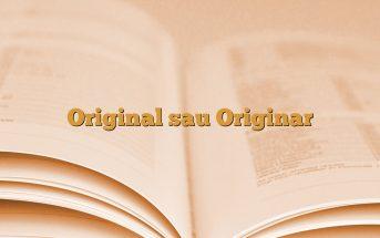 Original sau Originar