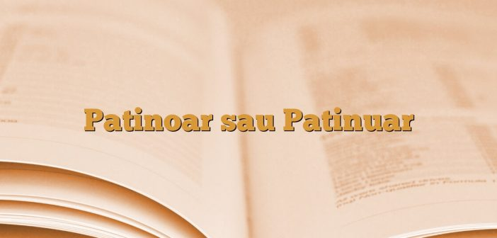 Patinoar sau Patinuar