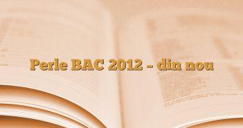 Perle BAC 2012 – din nou