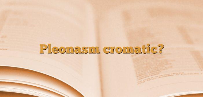 Pleonasm cromatic?