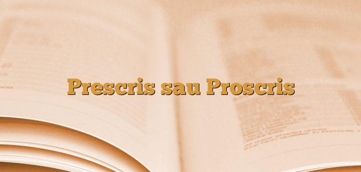 Prescris sau Proscris