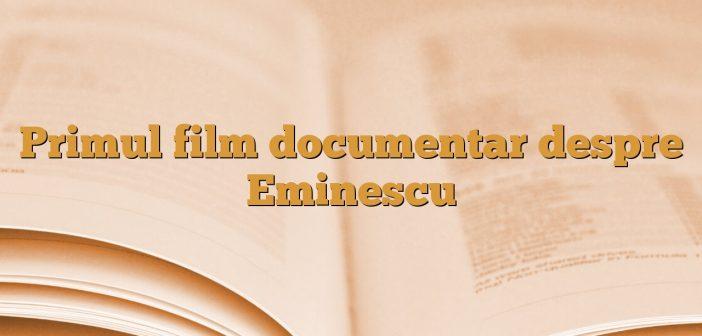 Primul film documentar despre Eminescu
