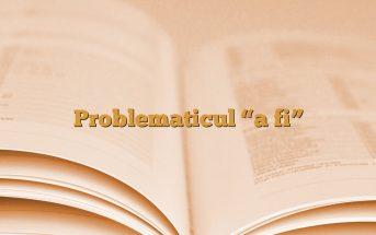 """Problematicul """"a fi"""""""