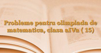 Probleme pentru olimpiada de matematica, clasa aIVa ( 15)