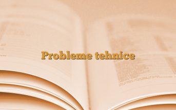 Probleme tehnice