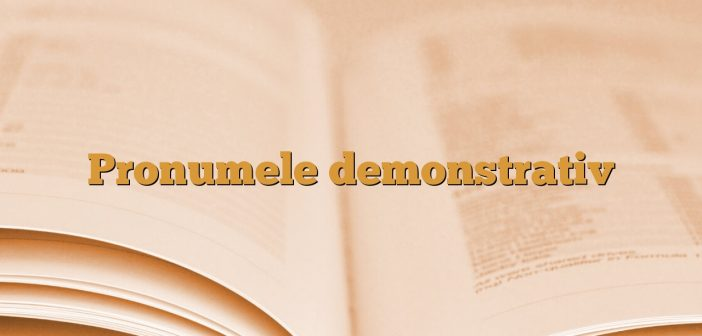 Pronumele demonstrativ