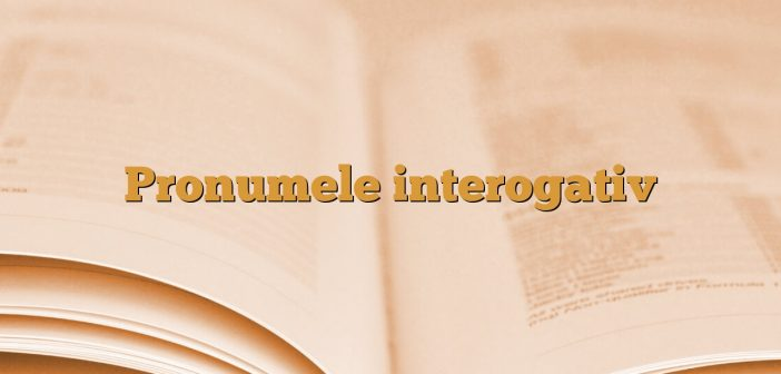 Pronumele interogativ