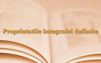 Proprietatile integralei definite