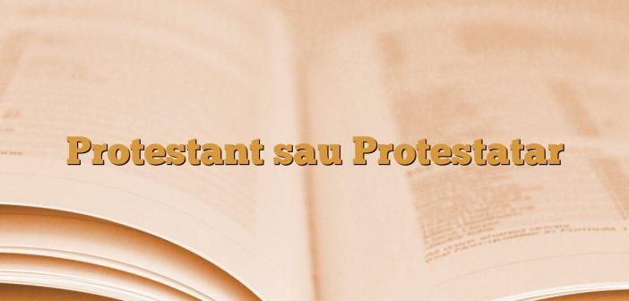 Protestant sau Protestatar