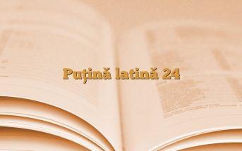 Puţină latină 24