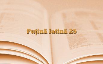 Puţină latină 25