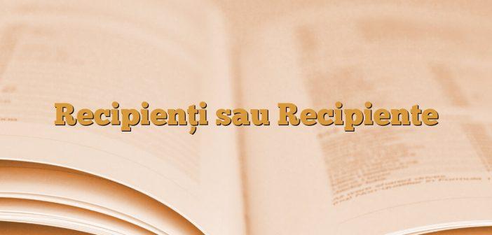 Recipienți sau Recipiente