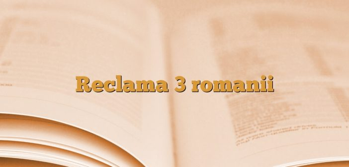 Reclama 3 romanii