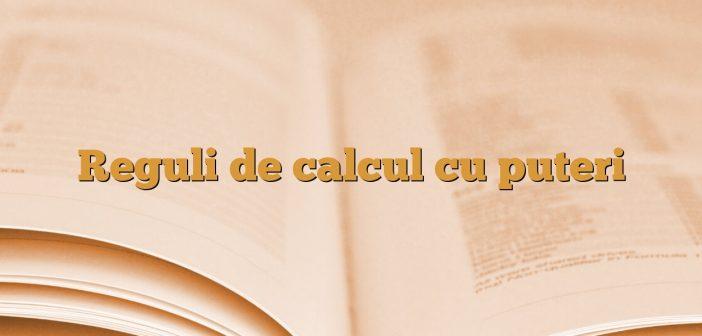 Reguli de calcul cu puteri