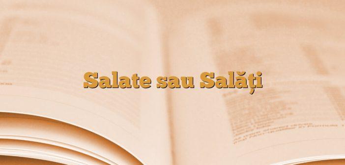 Salate sau Salăţi