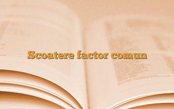 Scoatere factor comun