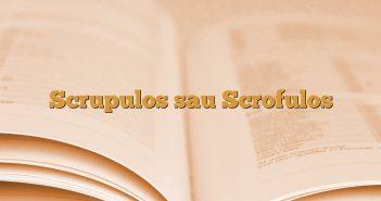 Scrupulos sau Scrofulos