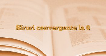 Siruri convergente la 0