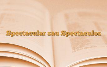 Spectacular sau Spectaculos